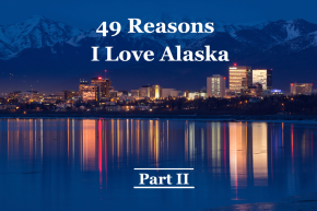 49 Reasons I Love Alaska, Part II
