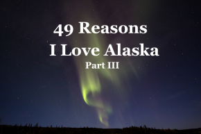 49 Reasons I Love Alaska, Part III