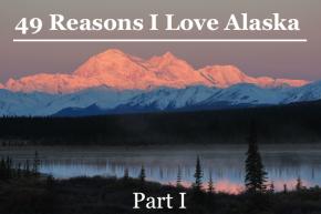49 Reasons I Love Alaska, PartI